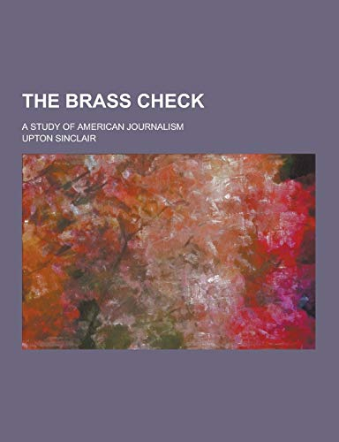 9781230414751: The Brass Check; A Study of American Journalism