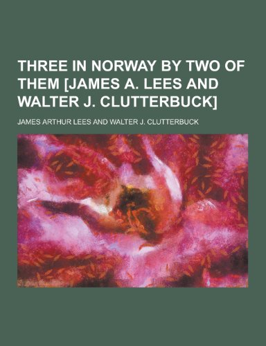 9781230416168: Three in Norway by Two of Them [James A. Lees and Walter J. Clutterbuck]