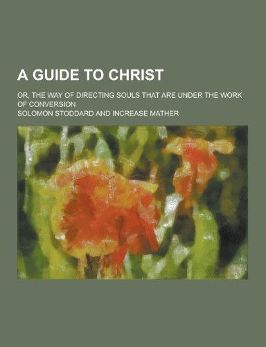 9781230416687: A Guide to Christ; Or, the Way of Directing Souls That Are Under the Work of Conversion