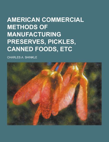 9781230416908: American Commercial Methods of Manufacturing Preserves, Pickles, Canned Foods, Etc