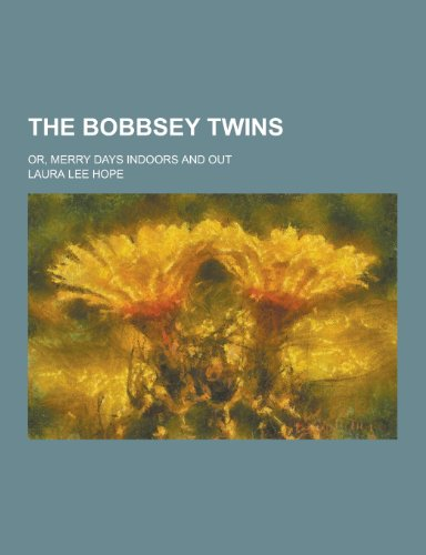 9781230419596: The Bobbsey Twins; Or, Merry Days Indoors and Out