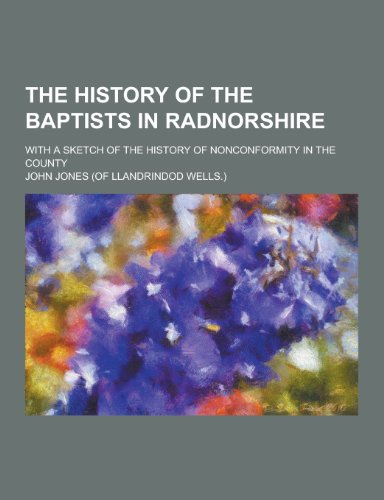 The History of the Baptists in Radnorshire;: University John Jones