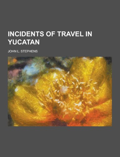 9781230423272: Incidents of Travel in Yucatan