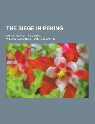 9781230426372: The Siege in Peking; China Against the World