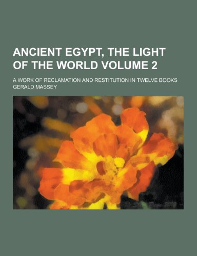 9781230427669: Ancient Egypt, the Light of the World; A Work of Reclamation and Restitution in Twelve Books Volume 2