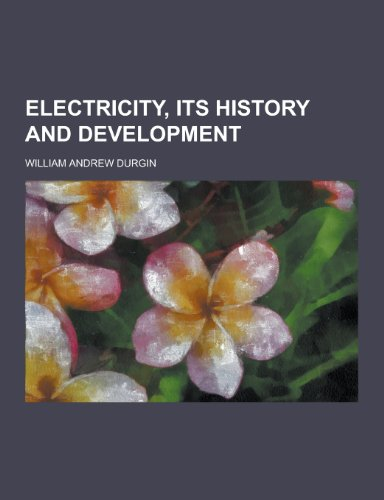 9781230428130: Electricity, Its History and Development