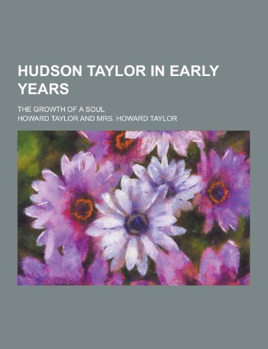 Hudson Taylor in Early Years; The Growth: Taylor, Howard