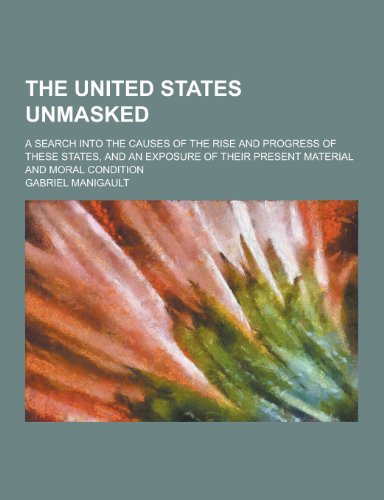 The United States Unmasked; A Search Into: Gabriel Manigault