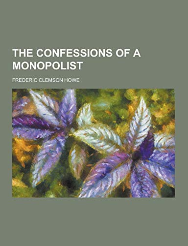 9781230431215: The Confessions of a Monopolist