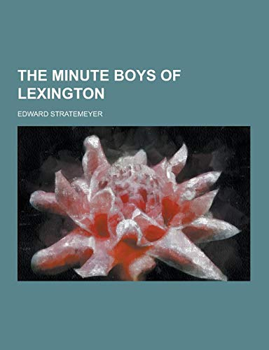 9781230431758: The Minute Boys of Lexington