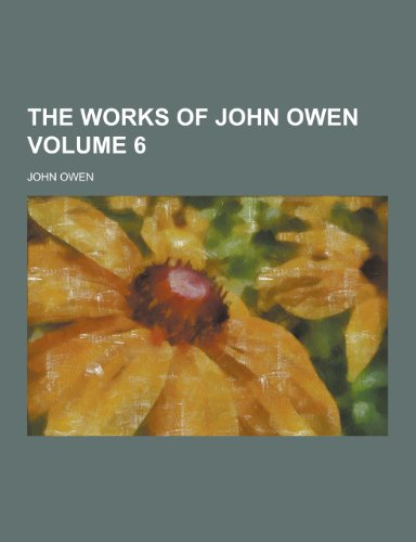 9781230432229: The Works of John Owen Volume 6