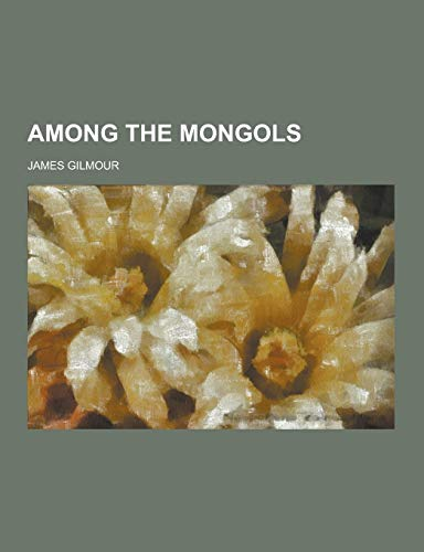 9781230433073: Among the Mongols