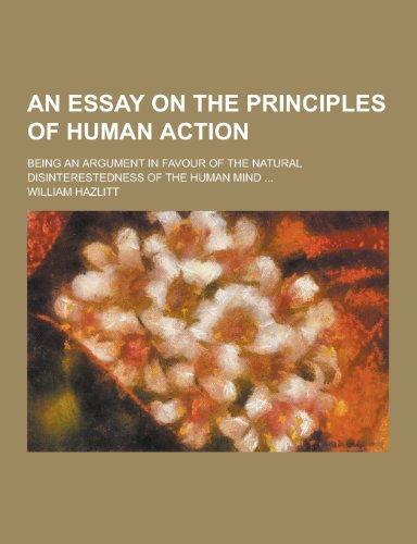 An Essay on the Principles of Human Action; Being an Argument in Favour of the Natural ...