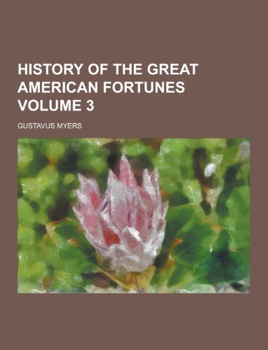 9781230434186: History of the Great American Fortunes Volume 3