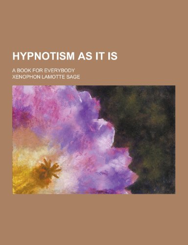Hypnotism as It Is; A Book for: Xenophon Lamotte Sage