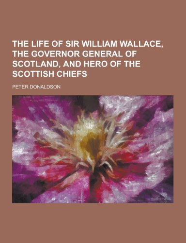 The Life of Sir William Wallace, the: Peter Donaldson