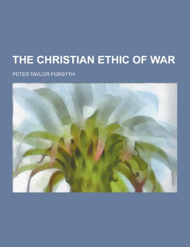 9781230435657: The Christian Ethic of War