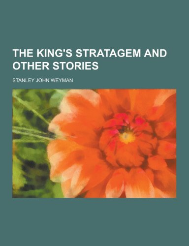 The King s Stratagem and Other Stories: Stanley John Weyman