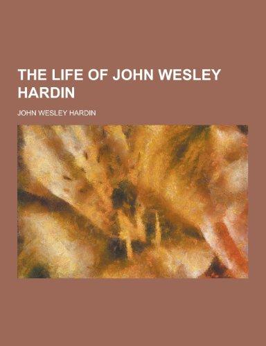 The Life of John Wesley Hardin: Hardin, John Wesley