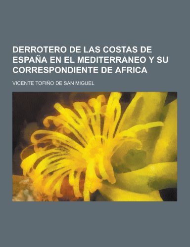 9781230438122: Derrotero de Las Costas de Espana En El Mediterraneo y Su Correspondiente de Africa (Spanish Edition)