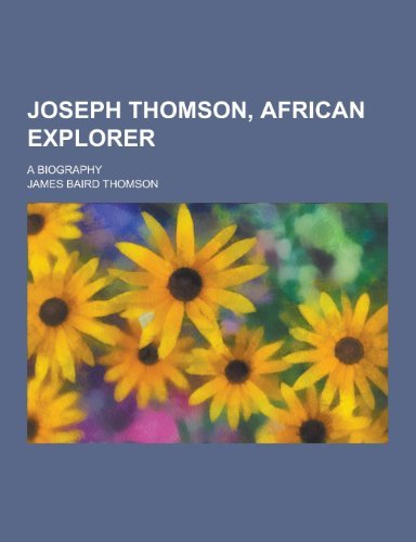 9781230438924: Joseph Thomson, African Explorer; A Biography