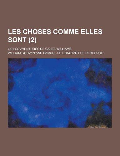 9781230439136: Les Choses Comme Elles Sont; Ou Les Aventures de Caleb Williams (2) (French Edition)