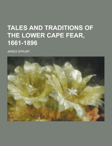 9781230440323: Tales and Traditions of the Lower Cape Fear, 1661-1896