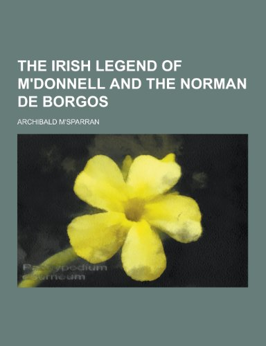 9781230440545: The Irish Legend of M'Donnell and the Norman de Borgos