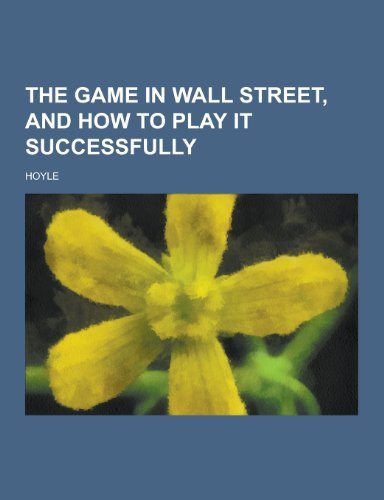 9781230440972: The Game in Wall Street, and How to Play It Successfully