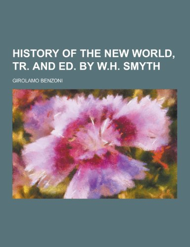 9781230443669: History of the New World, Tr. and Ed. by W.H. Smyth