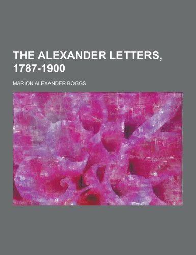 9781230445441: The Alexander Letters, 1787-1900