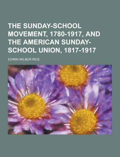 9781230445830: The Sunday-School Movement, 1780-1917, and the American Sunday-School Union, 1817-1917