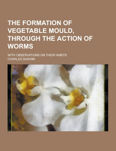 9781230446219: The Formation of Vegetable Mould, Through the Action of Worms; With Observations on Their Habits