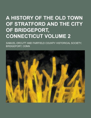 9781230447803: A History of the Old Town of Stratford and the City of Bridgeport, Connecticut Volume 2