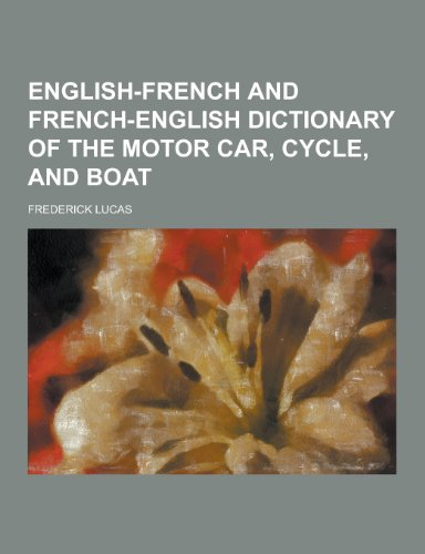 9781230450025: English-French and French-English Dictionary of the Motor Car, Cycle, and Boat