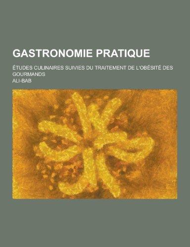 9781230450308: Gastronomie Pratique; Etudes Culinaires Suivies Du Traitement de L'Obesite Des Gourmands