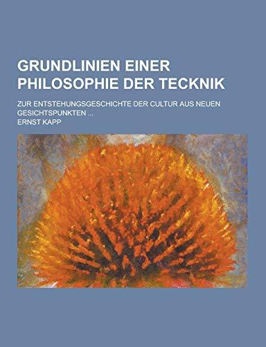 Grundlinien Einer Philosophie Der Tecknik Zur Entstehungsgeschichte Der Cultur Aus Neuen ...