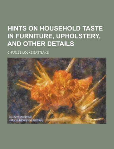 9781230450827: Hints on Household Taste in Furniture, Upholstery, and Other Details