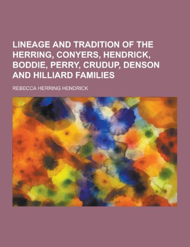 9781230452135: Lineage and Tradition of the Herring, Conyers, Hendrick, Boddie, Perry, Crudup, Denson and Hilliard Families