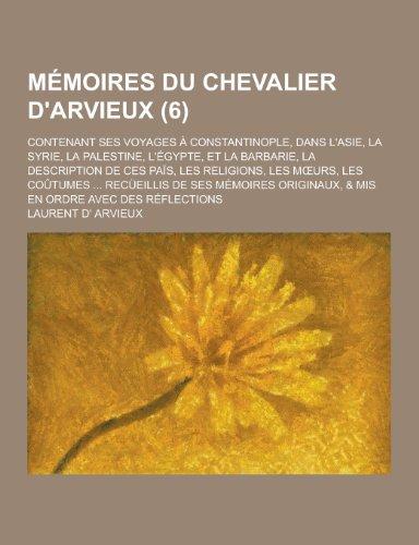 Memoires Du Chevalier DArvieux Contenant Ses Voyages a Constantinople, Dans LAsie, La Syrie, La ...