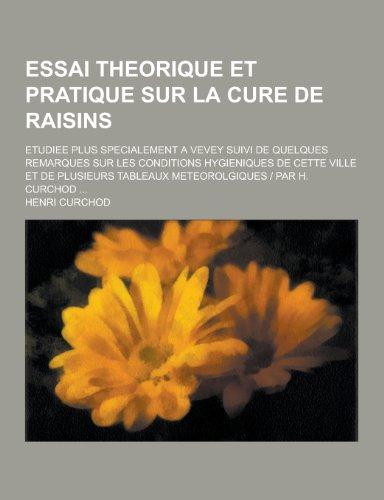 9781230455631: Essai Theorique Et Pratique Sur La Cure de Raisins; Etudiee Plus Specialement a Vevey Suivi de Quelques Remarques Sur Les Conditions Hygieniques de Ce