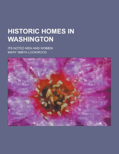 9781230455822: Historic Homes in Washington; Its Noted Men and Women