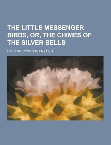The Little Messenger Birds, Or, the Chimes: Laing, Caroline Hyde
