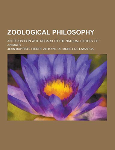 9781230457840: Zoological Philosophy; An Exposition with Regard to the Natural History of Animals ...