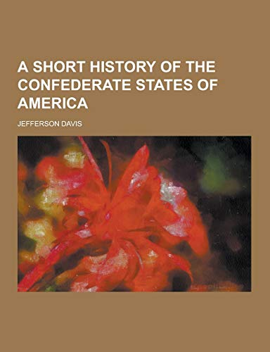 9781230458113: A Short History of the Confederate States of America