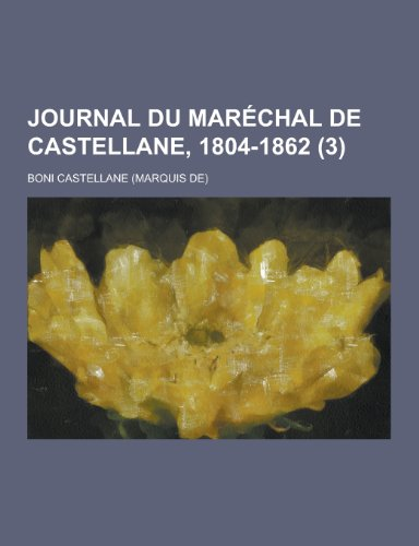 Journal Du Marechal de Castellane, 1804-1862 (3): Boni Castellane