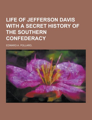 Life of Jefferson Davis with a Secret: Edward A Pollard