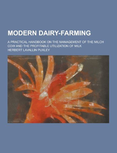 9781230459349: Modern Dairy-Farming; A Practical Handbook on the Management of the Milch Cow and the Profitable Utilization of Milk