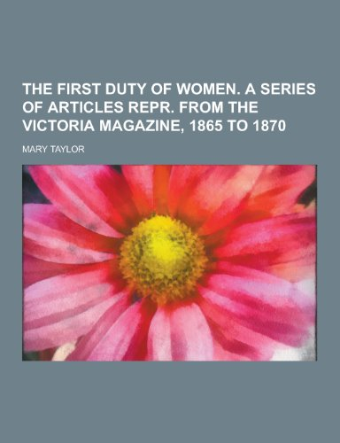 The First Duty of Women. a Series: Mary Taylor
