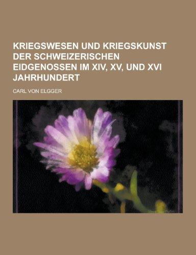 Kriegswesen Und Kriegskunst Der Schweizerischen Eidgenossen Im XIV, XV, Und XVI Jahrhundert: Carl ...